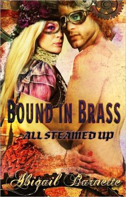 Bound in Brass [Steampunk Erotic Romance All Steamed Up Series Book Two)