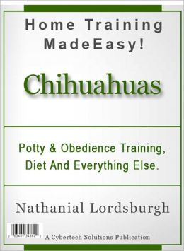 Potty And Obedience Training, Diet And Everything Else For Your Chihuahua