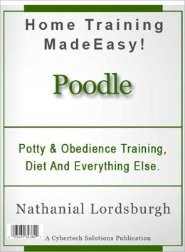 Potty And Obedience Training, Diet And Everything Else For Your Poodle