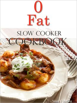 0 Fat Slow Cooker Cookbook