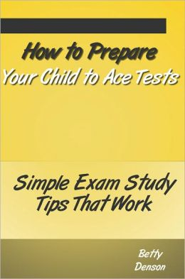 How to Prepare Your Child to Ace Tests - Simple Exam Study Tips That Work