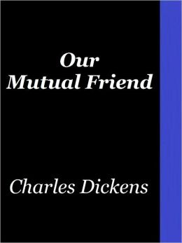 Charles Dickens' Our Mutual Friend