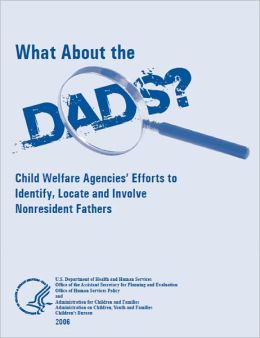 What About the Dads? Child Welfare Agencies' Efforts to Identify, Locate, and Involve Nonresident Fathers