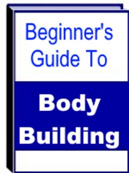 Beginner's Guide To Body Building