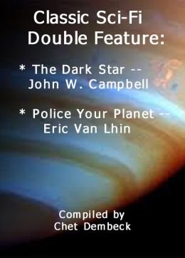 Classic Sci-Fi Double Feature: The Dark Star by John W. Campbell and Police Your Planet by Eric Van Lhin