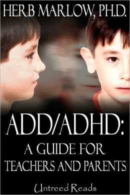 ADD/ADHD: A Guide for Teachers and Parents