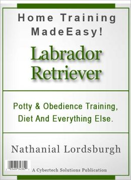 Potty And Obedience Training, Diet And Everything Else For Your Labrador Retriever