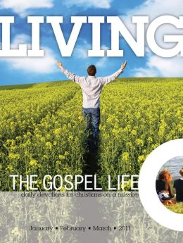Living the Gospel Life - Daily Devotions for Christians on a Mission, Volume 1 Number 1 - 2011 January, February, March