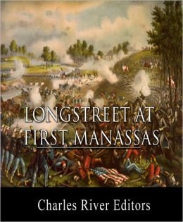 General James Longstreet at First Bull Run: Account of the Battle from His Memoirs (Illustrated)