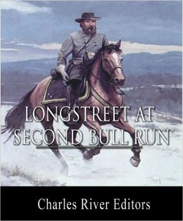 General James Longstreet at Second Bull Run: Account of the Battle from His Memoirs (Illustrated with TOC)