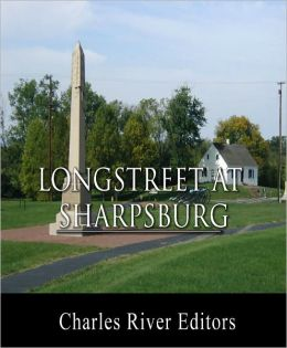 General James Longstreet at Sharpsburg: Account of the Battle from His Memoirs (Illustrated with TOC)