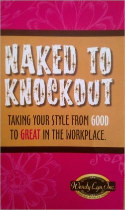 Naked To Knockout: Taking your Style from Good to Great in the workplace