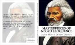 Masterpieces of Negro Eloquence: The Best Speeches delivered by the Negro from the days of Slavery to the Present time.