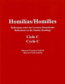 Homilias/Homilies Reflexiones sobre las lecturas domenicales/Reflections On The Sunday Readings Ciclo/Cycle C Tomo/Book 1