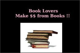 Book Lovers: Make Money From Books!!!