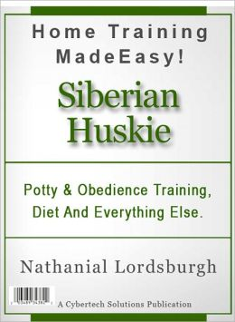 Potty And Obedience Training, Diet And Everything Else For Your Siberian Huskies