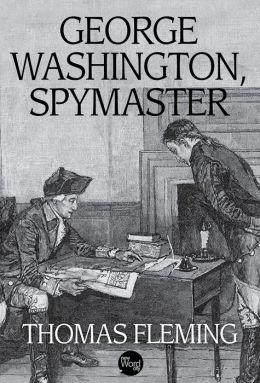 George Washington: Spymaster Extraordinaire