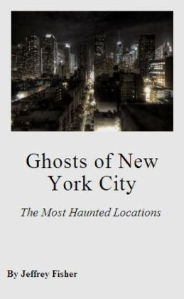 Ghosts of New York City: The Most Haunted Locations