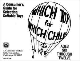 Which Toy for Which Child: A Consumer's Guide for Selecting Suitable Toys (Ages Six Through Twelve)