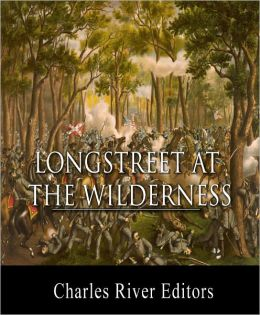 General James Longstreet at The Wilderness: Account of the Battle from His Memoirs (Illustrated with TOC)