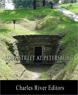 General James Longstreet at Petersburg: Account of the Battle from His Memoirs (Illustrated with TOC)