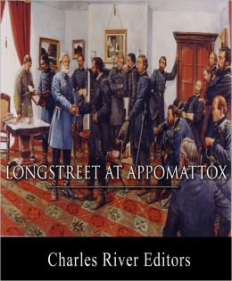 General James Longstreet at Appomattox: Account of the Final Campaign from His Memoirs (Illustrated with TOC)