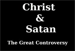 Christ and Satan: The Great Controversy