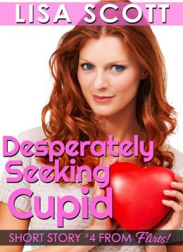 Desperately Seeking Cupid (story #4 from Flirts! 5 Romantic Short Stories)