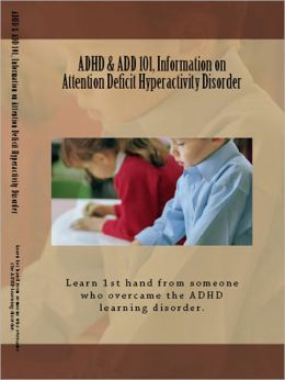 The 101 on ADHD & ADD Information on Attention Deficit Hyperactivity Disorder