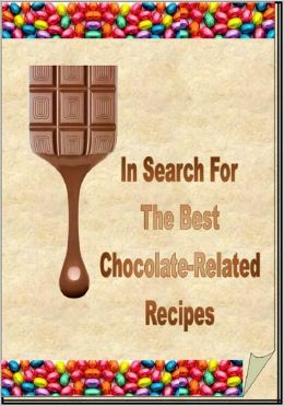 In Search For The Best Chocolate Related Recipes