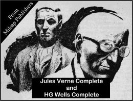 Jules Verne and HG Wells Complete: Over 70 Sci-Fi stories in all (When the Sleeper Wakes, War of the Worlds, Time Machine, Around the World in 80 days, Journey to the Center of the Earth, 20,000 Leagues Under the Sea and so many more classics)