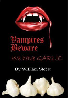 Vampires Beware - We Have Garlic