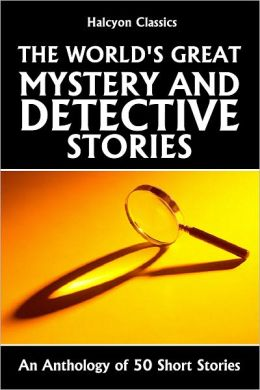 The World's Great Mystery and Detective Stories: An Anthology of 50 Short Stories