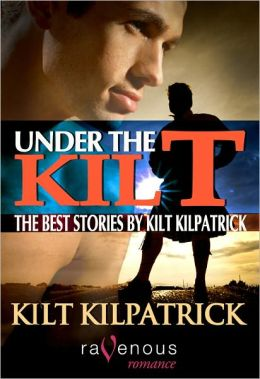 Under the Kilt: The Best Stories by Kilt Kilpatrick