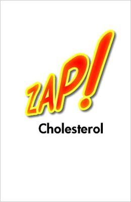 Zap Cholesterol: How to Safely Lower Cholesterol in the Body