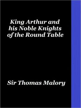 Legends of King Arthur and his Noble Knights of the Round Table
