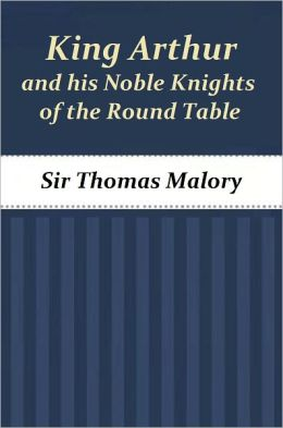 King Arthur and his Noble Knights of the Round Table (Complete Volume)