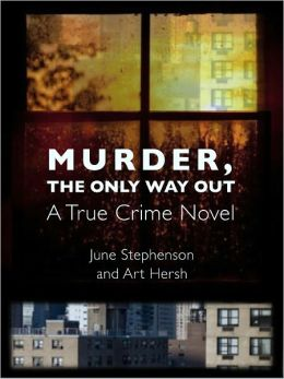 Murder, the Only Way Out -- A True Crime Novel