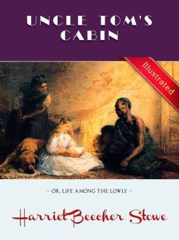 Uncle Tom's Cabin § Harriet Beecher Stowe (Illustrated)
