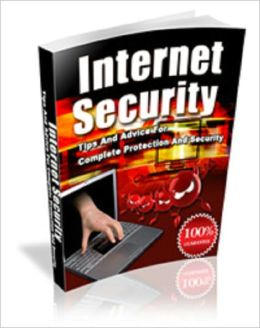Internet Security: Tips and Advice For Complete Protection and Security