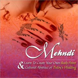 Mehndi: Learn To Create Your Own Body Paint & Cultural Abstract of Today's Wedding