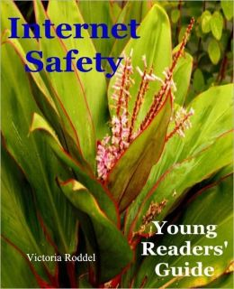 Internet Safety: Young Readers' Guide
