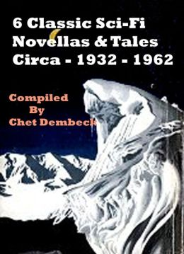6 Classic Sci-Fi Novellas and Tales Circa 1932 to 1962