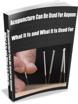 Acupuncture Can Be Used For Anyone What It Is and What It is Used for