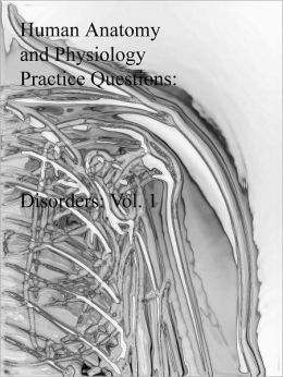 Human Anatomy and Physiology Practice Questions: Disorders: Vol. 1