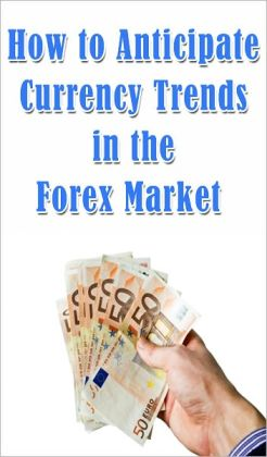 How to Anticipate Currency Trends in the Forex Market