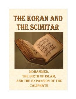 The Koran and the Scimitar - Mohammed, the Birth of Islam, and the Expansion of the Caliphate