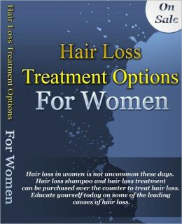 Hair Loss Treatment Options For Women - Hair loss in women is not uncommon these days. Hair loss shampoo and hair loss treatment can be purchased over the counter to treat hair loss. Educate yourself today on some of the leading causes of hair loss.