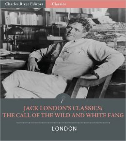 Classics of Jack London: The Call of the Wild and White Fang (Illustrated with Table of Contents and Original Commentary)