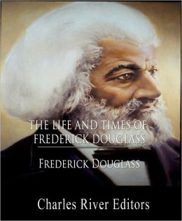 The Life and Times of Frederick Douglass (Illustrated with Original Commentary)